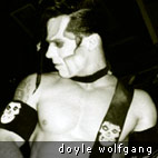 Doyle Wolfgang von Frankenstein - Doyle Wolfgang Von Frankenstein , as you may know, has quit the Misfits and formed his own band called Gorgeous Frankenstein . In a recent interview, when asked about his on Maestro.fm