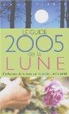 Guide 2005 de la Lune : La lune et ses influences