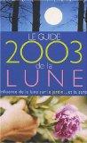 Le Guide 2003 de la Lune : Influence de la lune sur le jardin.. et la santé