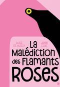 La malédiction des flamants roses, Alice de Nussy, Janik Coat, livre jeunesse