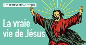 La vraie vie de Jésus