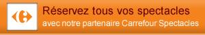 Réservez tous vos spectacles avec notre partenaire Carrefour