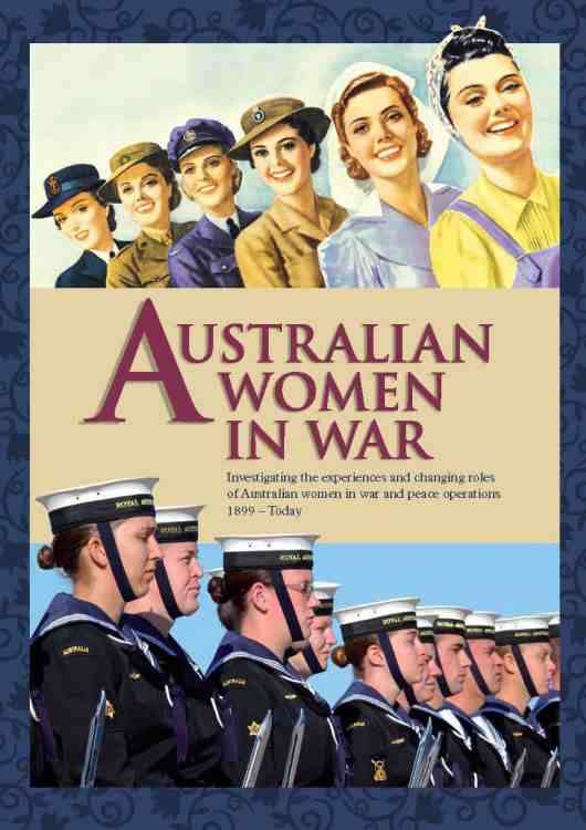 Australian Women in War - Investigating the experiences and the changing roles of Australian women in war and peace operations 1899-today