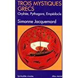 Trois mystiques grecs : Orphée, Pythagore, Empédocle