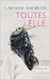 TOUTES ELLE (un roman inspirant): ET SI LA VIE DES FEMMES ÉTAIT MIEUX EN VRAI?