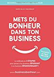 Mets du bonheur dans ton business: La méthode en 3 étapes pour être heureux et libre, au travail ET dans la vie !