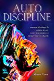 AUTODISCIPLINE: L'art et la science de la discipline : comment développer la maîtrise de soi, résister à la tentation et atteindre tous vos objectifs (Resilience t. 1)
