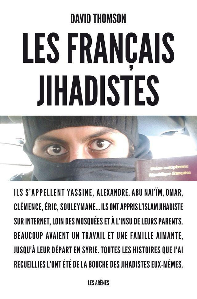 Les Français jihadistes, par David Thomson. Les Arènes, 256p., 18€. En librairie le 6 mars.