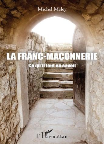 La franc-maçonnerie ce qu'il faut en savoir - Livre de Michel Meley