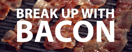 Break Up With Bacon